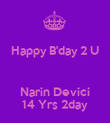 Happy B'day 2 U  Narin Devici 14 Yrs 2day - Personalised Poster large