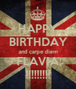 HAPPY BIRTHDAY and carpe diem FLAVIA !!!!!!!!! - Personalised Poster large