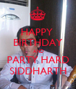 HAPPY  BIRTHDAY AND PARTY HARD SIDDHARTH - Personalised Poster large