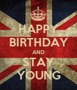 HAPPY BIRTHDAY AND STAY YOUNG - Personalised Poster large