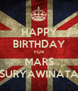 HAPPY BIRTHDAY FOR MARS SURYAWINATA - Personalised Poster large