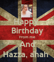 Happy  Birthday From me And Hazza, ahah  - Personalised Poster large