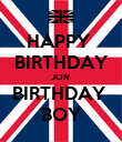 HAPPY  BIRTHDAY JON  BIRTHDAY  BOY - Personalised Poster large