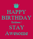 HAPPY BIRTHDAY Kathleen ! STAY Awesome - Personalised Poster large