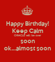Happy Birthday! Keep Calm ORACLE will be over soon ok...almost soon - Personalised Poster large