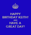 HAPPY BIRTHDAY KEITH! AND HAVE A  GREAT DAY! - Personalised Poster large