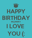 HAPPY BIRTHDAY MOMMY I LOVE  YOU (: - Personalised Poster large
