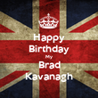 Happy Birthday My Brad Kavanagh - Personalised Poster large