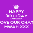 HAPPY BIRTHDAY SAMANTHA LOVE OUR CHATS MWAH XXX - Personalised Poster large