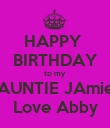 HAPPY  BIRTHDAY to my AUNTIE JAmie Love Abby - Personalised Poster large