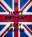HAPPY BIRTHDAY TO MY SEXY SHAYLA - Personalised Poster large
