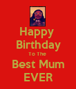 Happy  Birthday To The  Best Mum EVER - Personalised Poster large