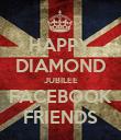 HAPPY DIAMOND JUBILEE FACEBOOK FRIENDS - Personalised Poster large