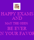 HAPPY EXAMS AND MAY THE ODDS  BE EVER IN YOUR FAVOR - Personalised Poster large