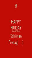 HAPPY FRIDAY EVERYONE! Schönen Freitag!    :) - Personalised Poster large