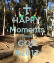 HAPPY Moments Praise GOD #2013 - Personalised Poster small