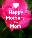 Happy Mothers  Day Mom   - Personalised Poster large