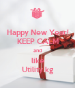 Happy New Year! KEEP CALM and like Utility.kg - Personalised Poster large