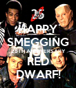 HAPPY SMEGGING 25TH ANNIVERSARY RED DWARF! - Personalised Poster large