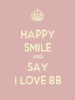 HAPPY SMILE AND SAY I LOVE 8B - Personalised Poster large