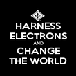 HARNESS ELECTRONS AND CHANGE THE WORLD - Personalised Poster large