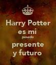 Harry Potter es mi  pasado presente y futuro  - Personalised Poster large
