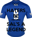 HATERS BE HATING SAL'S A LEGEND - Personalised Poster large