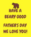 HAVE A BEARY GOOD  FATHER'S DAY WE LOVE YOU! - Personalised Poster large