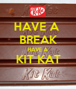HAVE A  BREAK HAVE A KIT KAT  - Personalised Poster large