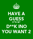 HAVE A GUESS S**K M* D**K INO YOU WANT 2 - Personalised Poster large