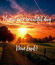 Have a nice beautiful day    Dear Emil:) - Personalised Poster large