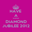 HAVE  A SUPER DIAMOND JUBILEE 2012 - Personalised Poster large