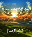 Have a  wonderfull  day     Dear Ibadet:) - Personalised Poster large