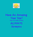 Have An Amazing  Year Star! May You Keep Smiling ALWAYS iloveyou - Personalised Poster large