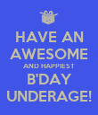 HAVE AN AWESOME AND HAPPIEST B'DAY UNDERAGE! - Personalised Poster large