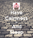 Have Calmness In And Sleep - Personalised Poster large