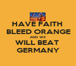 HAVE FAITH  BLEED ORANGE AND WE  WILL BEAT  GERMANY - Personalised Poster large