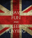 HAVE FUN AND KEEP  PLAYING - Personalised Poster large