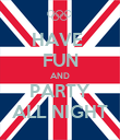 HAVE  FUN AND PARTY ALL NIGHT - Personalised Poster large