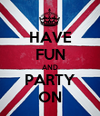 HAVE FUN AND PARTY ON - Personalised Poster large