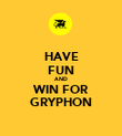 HAVE FUN AND WIN FOR GRYPHON - Personalised Poster large