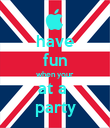 have fun when your at a  party - Personalised Poster large