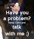Have you a problem? Keep Calm and talk with me ;) - Personalised Poster large