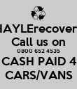 HAYLErecovery Call us on 0800 652 4535 CASH PAID 4 CARS/VANS - Personalised Poster large