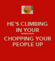 HE'S CLIMBING IN YOUR WINDOWS CHOPPING YOUR PEOPLE UP - Personalised Poster large
