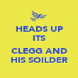 HEADS UP ITS  CLEGG AND HIS SOILDER - Personalised Poster large