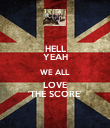 HELL YEAH WE ALL LOVE 'THE SCORE' - Personalised Poster large