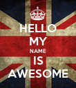 HELLO MY NAME IS AWESOME - Personalised Poster large