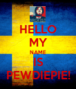 HELLO MY NAME IS PEWDIEPIE! - Personalised Poster large