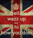 hello wazz up hey hi how you doin - Personalised Poster large